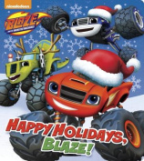 Happy Holidays, Blaze! (Blaze and the Monster Machines) (Glitter Board Book) [Board book]