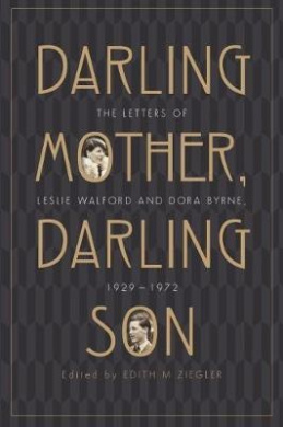 Darling Mother, Darling Son: The Letters of Leslie Walford and Dora Byrne, 1929-1972