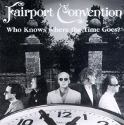 Who Knows Where the Time Goes? The Essential Fairport Convention [Digipak]