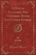 A Dog of Flanders; The Nurnberg Stove; And Other Stories