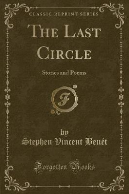 The Last Circle: Stories and Poems (Classic Reprint)