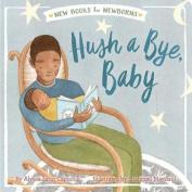 Hush a Bye, Baby (New Books for Newborns) [Board book]