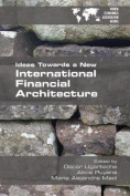 Ideas Towards a New International Financial Architecture