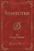 Suspected (Classic Reprint)