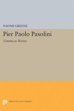 Pier Paolo Pasolini: Cinema as Heresy (Princeton Legacy Library)