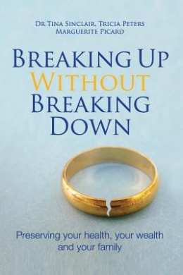 Breaking Up Without Breaking Down: Preserving Your Health, Your Wealth and Your Family