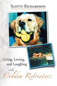 Living, Loving, and Laughing with Golden Retrievers