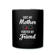 My Mother Forever My Friend Full Colour Mug by Spreadshirt®, black