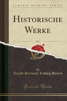 Historische Werke, Vol. 5 (Classic Reprint)