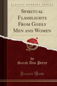 Spiritual Flashlights from Godly Men and Women