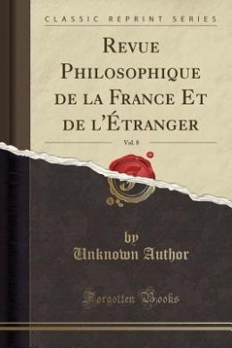 Revue Philosophique de La France Et de L'Etranger, Vol. 8 (Classic Reprint)