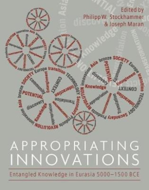Appropriating Innovations: Entangled Knowledge in Eurasia, 5000-1500 BCE