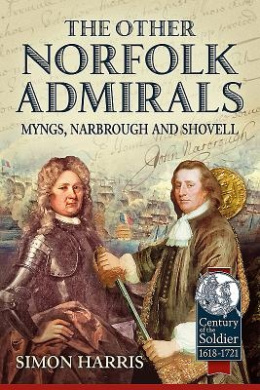 The Other Norfolk Admirals: Myngs, Narbrough and Shovell (Century of the Soldier)