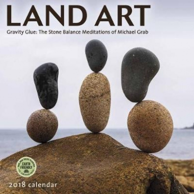 Land Art 2018 Wall Calendar: Gravity Glue: The Stone Balance Meditations of Michael Grab
