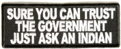 SURE YOU CAN TRUST THE GOVERNMENT JUST ASK AN INDIAN PATCH - Colour - Veteran Owned Business.