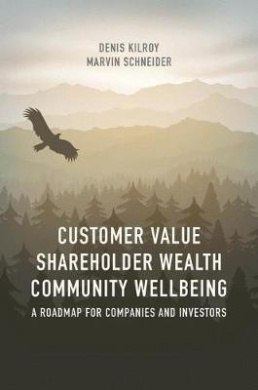 Customer Value, Shareholder Wealth, Community Wellbeing: A Roadmap for Companies and Investors