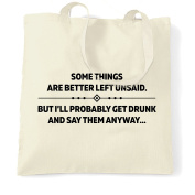 Some Things Are Better Left Unsaid. But I'll Probably Get Drunk And Say Them Anyway... Funny Shopping Tote Bag Cool Funny Gift Present Bag