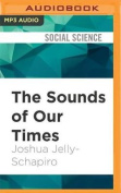 The Sounds of Our Times [Audio]