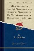 Memoires de La Societe Nationale Des Sciences Naturelles Et Mathematiques de Cherbourg, 1908-1910, Vol. 37  [FRE]