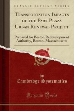Transportation Impacts of the Park Plaza Urban Renewal Project: Prepared for Boston Redevelopment Authority, Boston, Massachusetts (Classic Reprint)