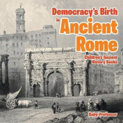 Democracy's Birth in Ancient Rome-Children's Ancient History Books