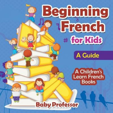 Beginning French for Kids: A Guide a Children's Learn French Books
