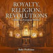 Royalty, Religion, Revolutions Children's European History