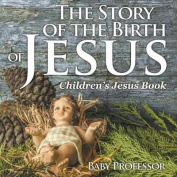 The Story of the Birth of Jesus Children's Jesus Book