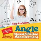 Angle Classification and Measurement - 6th Grade Geometry Books Vol I Children's Math Books
