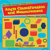 Angle Classification and Measurement - 6th Grade Geometry Books Vol II Children's Math Books