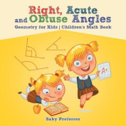 Right, Acute and Obtuse Angles - Geometry for Kids Children's Math Book