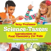 The Science of Tastes - Introduction to Food Chemistry for Kids Children's Chemistry Books