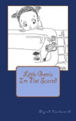 I'm Not Scared: Little Gem's