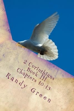 2 Corinthians Book III: Chapters 10-13: Volume 13 of Heavenly Citizens in Earthly Shoes, an Exposition of the Scriptures for Disciples and Young Christians