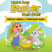 Where Does Easter Come From? Children's Holidays & Celebrations Books