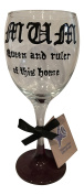 Mum Ruler of this home hand made wine glass