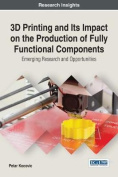 3D Printing and Its Impact on the Production of Fully Functional Components