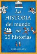 La Historia del Mundo En 25 Historias / The History of the World in 25 Stories [Spanish]