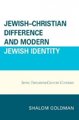 Jewish-Christian Difference and Modern Jewish Identity: Seven Twentieth-Century Converts
