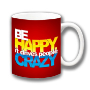 Message Funny 'Be Happy .. it drives people ...Crazy' Ceramic Coffee Mug Christmas Gift Stocking Filler