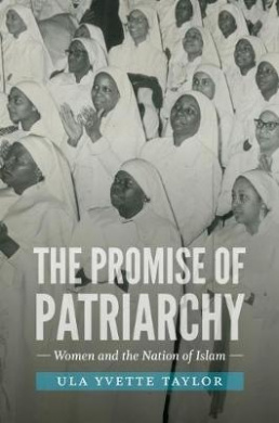 The Promise of Patriarchy: Women and the Nation of Islam (The John Hope Franklin Series in African American History and Culture)