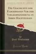 Die Geschichte Der Elbgermanen VOR Der Voelkerwanderung in Ihren Hauptzuegen  [GER]