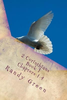 2 Corinthians Book I: Chapters 1-4: Volume 13 of Heavenly Citizens in Earthly Shoes, an Exposition of the Scriptures for Disciples and Young Christians
