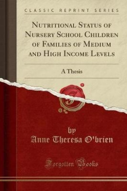 Nutritional Status of Nursery School Children of Families of Medium and High Income Levels: A Thesis (Classic Reprint)