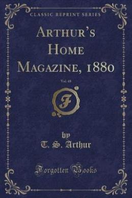 Arthur's Home Magazine, 1880, Vol. 48 (Classic Reprint)