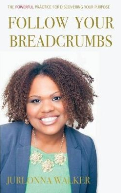 Follow Your Breadcrumbs: A Powerful Practice for Discovering Your Purpose