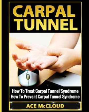 Carpal Tunnel: How to Treat Carpal Tunnel Syndrome: How to Prevent Carpal Tunnel Syndrome