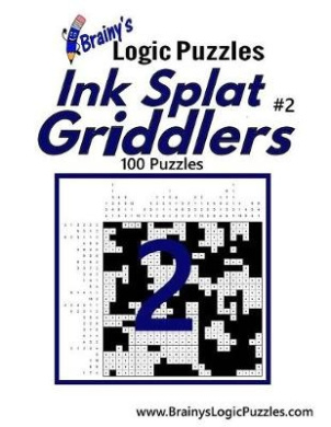 Brainy's Logic Puzzles Ink Splat Griddlers #2: 100 Puzzles