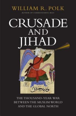 Crusade and Jihad: The Thousand-Year War Between the Muslim World and the Global North (The Henry L. Stimson Lectures)