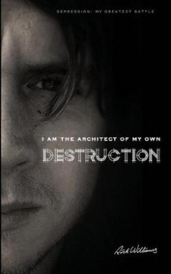 I Am the Architect of My Own Destruction: Depression: My Greatest Battle